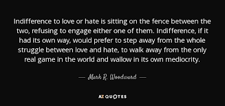 Love Hate Quotes Simple Mark R Woodward Quote Indifference To Love Or Hate Is Sitting On
