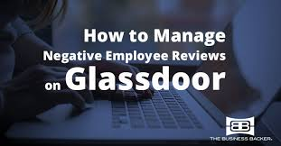 how to manage negative employee reviews on glassdoor the business backer