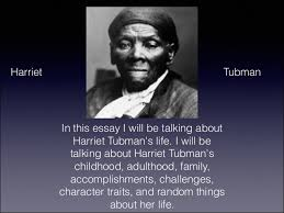 gavin harriet tubman in this essay i will be talking about harriet tubman s life