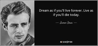 Dream As If You Ll Live Forever James Dean Quote Best Of James Dean Quote Dream As If You'll Live Forever Live As If You'll