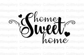 Free svg files to download and create your own diy projects using your cricut explore, silhouette cameo and more. Home Sweet Home Graphic By Cutfilesgallery Creative Fabrica