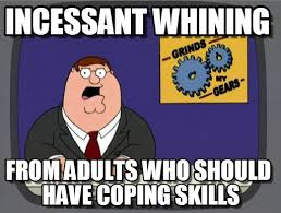 Incessant Whining - Peter Griffin News meme on Memegen via Relatably.com