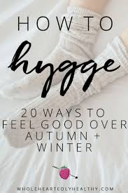How to Hygge: 20 ways to feel good over autumn and winter