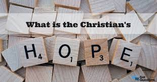 What is the Christian's hope?   GotQuestions.org