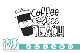 A wide variety of teacher coffee options are available to you, such as drinkware type, material, and feature. Coffee Coffee Teach Svg Funny Teacher Quote Digitanza