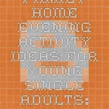 family home evening ideas for single adults. family home evening activity ideas for young single adults: real life \ adults s