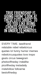 TRUE FRIENDSHIP IS GOING FROM LOOK AT THESE CUTE SHOES TO DO YOU Best Quotes About Shoes And Friendship
