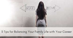 Balancing Work And Family 3 Tips For Balancing Your Family Life With Your Career