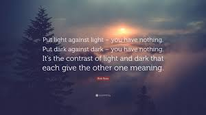 "Light Quote Bob Ross Quote ""Put light against light you have nothing Put 80"