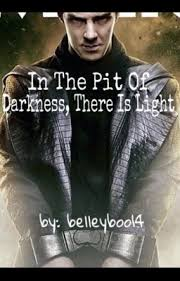 In The Pit of Darkness, There is Light - Kelley - Wattpad