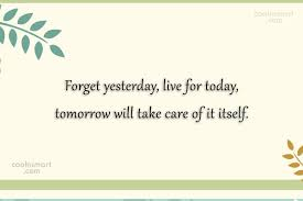 Live For Today Quotes Inspirational Quote Forget yesterday live for today tomorrow will 88