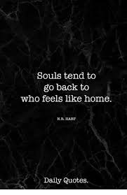 New Home Quotes 1 Amazing Souls Tend To Go Back To Who Feels Like Home NR HART Daily Quotes