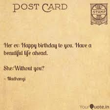 Quotes About Your Ex New Her Ex Happy Birthday To Quotes Writings By Madhangi R