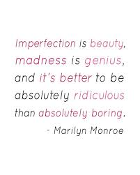 Marilyn Monroe Quotes Imperfection Is Beauty Best Of Imperfection Is Beauty Madness Is Genius And It's Better To Be