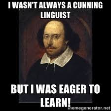I wasn't always a cunning linguist But I was eager to learn ... via Relatably.com