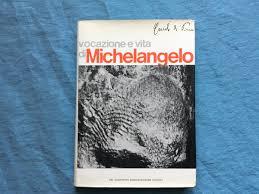Vocazione e vita di Michelangelo Buonarroti