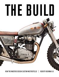 the build how the masters design custom motorcycles robert