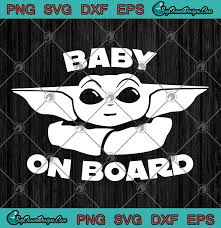 Yoda Design Baby On Board The Mandalorian Baby Yoda The Child Star Wars Svg Png Eps Dxf