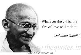 Gandhi Quotes On Love Unique Whatever The Crisis The Fire Of Love Will Melt It Mahatma Gandhi
