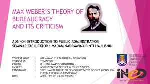 max weber s theory of bureaucracy and its criticism max weber s theory of bureaucracy and its criticism student muhammad zul farhan bin bolhassan