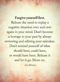 Forgive Yourself First Les Brown Words Pinterest Quotes Fascinating Forgive Yourself Quotes