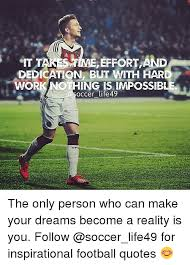 Inspirational Soccer Quotes 38 Stunning ME EFFORT AND IT T DEDICATION BUT WITH HARD WORK OTHING IS