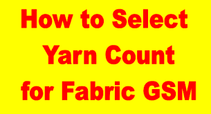How To Select Yarn Count For Specific Fabric Gsm Textile