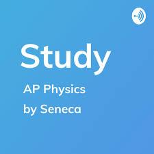 AP Physics - Study by Seneca