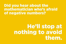did you hear about the mathematician who s afraid of negative numbers