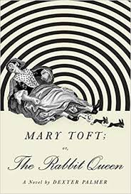 Mary Toft; or, The Rabbit Queen, by Dexter Palmer