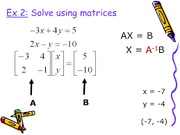 5 ex 2 solve using matrices x 7 y 4 a b a 1 x a 1 b ax b 7 4