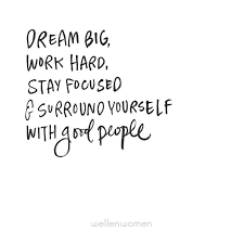 Quotes For Work Enchanting Dream Big Work Hard Surround Yourself With Good People