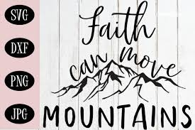 Find & download free graphic resources for svg. Christian Quote Svg Faith Can Move Mountains 350341 Svgs Design Bundles Svg Quotes Move Mountains Christian Svg