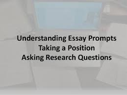 understanding essay prompts taking a position and asking research q  understanding essay prompts taking a position asking research questions