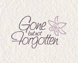 Gone But Not Forgotten Quotes beautifulmissedbutneverforgottenquotesgonebutnotforgottenquotes quotesgrammissedbutneverforgottenquotesjpg 60