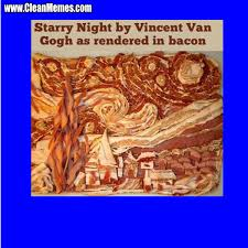 Starry Night Bacon | Clean Memes – The Best The Most Online via Relatably.com