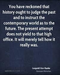 Leopold Von Ranke History Quotes Quotehd