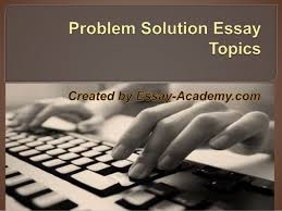 solving essay topics list problem solving essay topics list