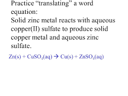 practice translating a word equation solid zinc metal reacts with aqueous copper ii