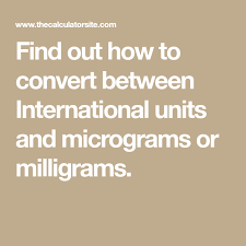 Find Out How To Convert Between International Units And