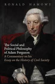 the social and political philosophy of adam ferguson a commentary  the social and political philosophy of adam ferguson a commentary on his essay on the history of civil society institute