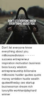 Hustler Quotes Classy DONT LETEVERYONE KNOW EVERYTHING ABOUT YOU NEWAGECEO Don't Let