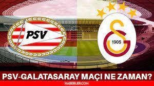 Galatasaray PSV maçı ne zaman? PSV Galatasaray maçı ne zaman? Galatasaray  maçı ne zaman, hangi kanalda? - Haberler