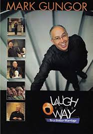 Amazon Com Mark Gungor Laugh Your Way To A Better Marriage