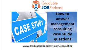 how to answer management consulting case study questions how to answer management consulting case study questions