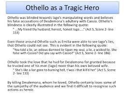 essay on othello as a tragic hero shakespeares othello as a tragic hero schoolworkhelper