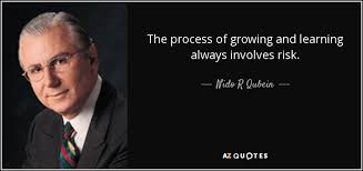 Risk Quotes Stunning Nido R Qubein Quote The Process Of Growing And Learning Always