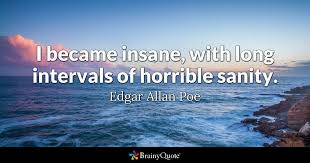 i became insane long intervals of horrible sanity edgar  quote i became insane long intervals of horrible sanity edgar allan poe