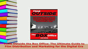 outside the box office.  Outside PDF Think Outside The Box Office The Ultimate Guide To Film Distribution  And Marketing For Read Full Ebook  Video Dailymotion To