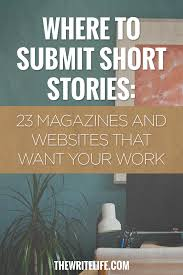 where to submit short stories magazines and online publications 23shortstories